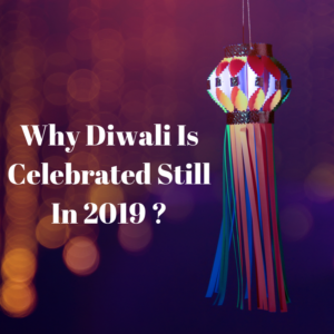 Why diwali is celebrated still in 2019?
